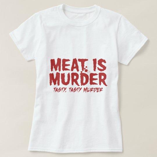 La carne es asesinato. Asesinato sabroso sabroso Playera
