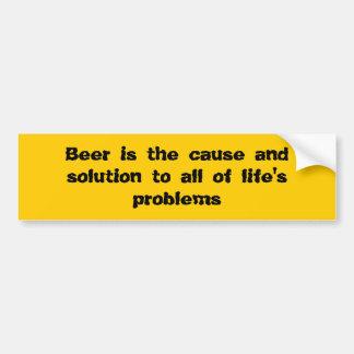 La cerveza es la causa y la solución a toda la vid etiqueta de parachoque