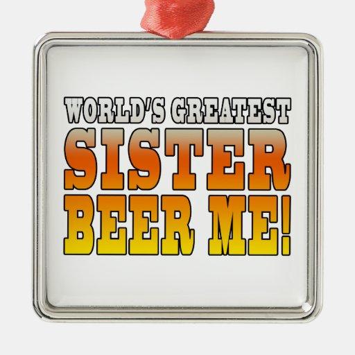 La cerveza más grande de la hermana de los mundos  ornamento para arbol de navidad