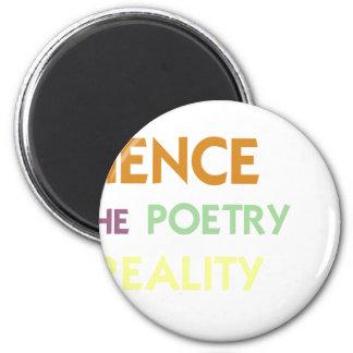La ciencia es la poesía de la realidad imán redondo 5 cm