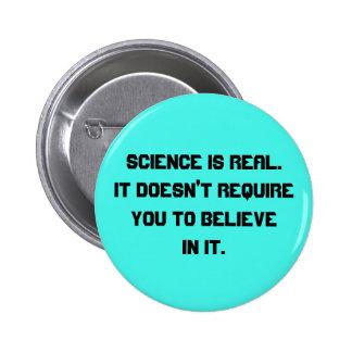 La ciencia es real pin redondo de 2 pulgadas