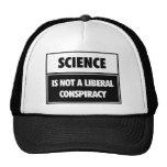 La ciencia no es una conspiración liberal gorras de camionero
