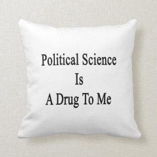 La ciencia política es una droga a mí almohadas