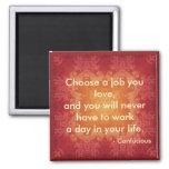 La cita por Confucious elige un trabajo que usted  Imán Para Frigorífico