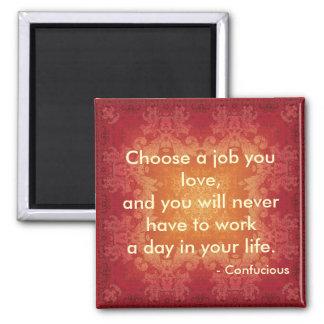 La cita por Confucious elige un trabajo que usted  Imán Cuadrado