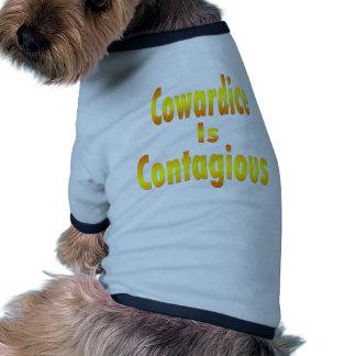 La cobardía es contagiosa ropa para mascota