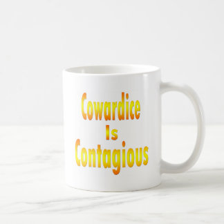 La cobardía es contagiosa taza