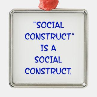 """La """"construcción social"""" es una construcción adorno cuadrado plateado"""