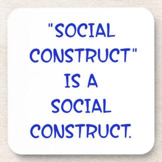 """La """"construcción social"""" es una construcción socia posavasos de bebidas"""