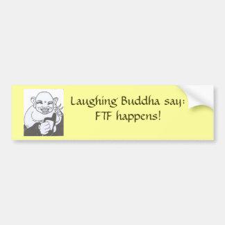 la copia 004 Buda de risa dice ¡FTF sucede Etiqueta De Parachoque
