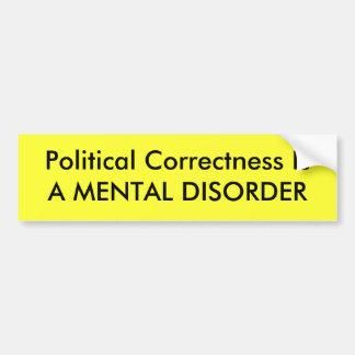 La corrección política es un TRASTORNO MENTAL Pegatina Para Auto