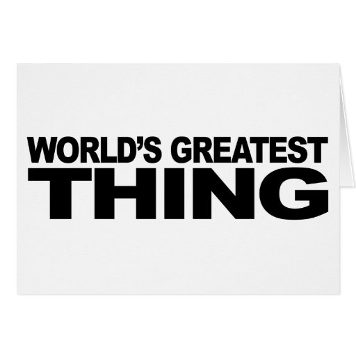 La cosa más grande del mundo tarjeta de felicitación