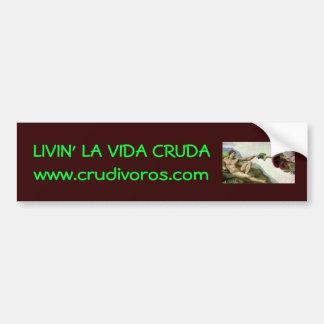la creación, LIVIN' LA VIDA CRUDAwww.crudivoros... Car Bumper Sticker