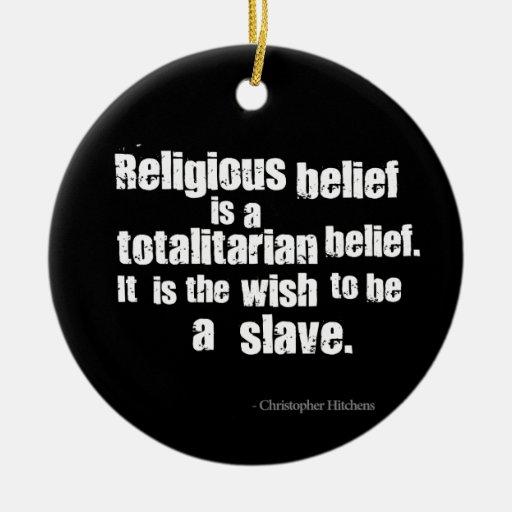 La creencia religiosa es una creencia totalitaria adorno navideño redondo de cerámica