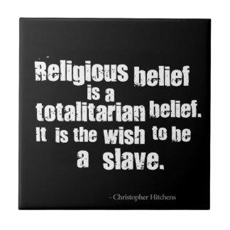 La creencia religiosa es una creencia totalitaria azulejo cuadrado pequeño