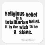 La creencia religiosa es una creencia totalitaria pegatina cuadradas personalizada