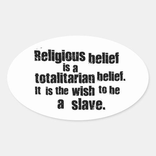 La creencia religiosa es una creencia totalitaria pegatina óval personalizadas