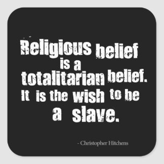 La creencia religiosa es una creencia totalitaria pegatina cuadrada
