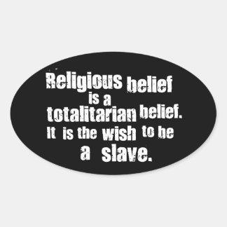 La creencia religiosa es una creencia totalitaria pegatina ovalada