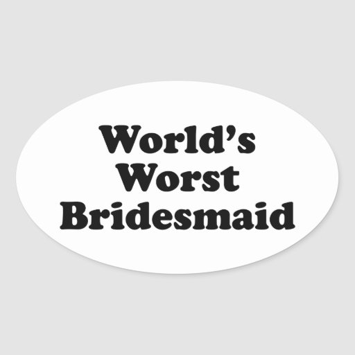 La dama de honor peor del mundo pegatina ovalada