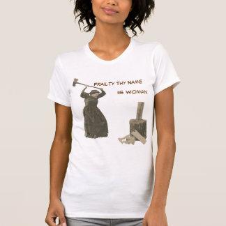 La debilidad Thy nombre es mujer Camisetas