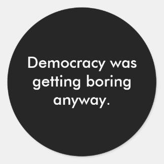La democracia conseguía aburrida de todos modos pegatina redonda