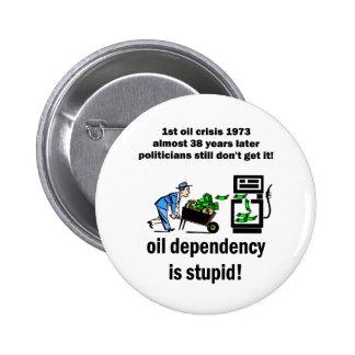 la dependencia del aceite es estúpida pin redondo de 2 pulgadas