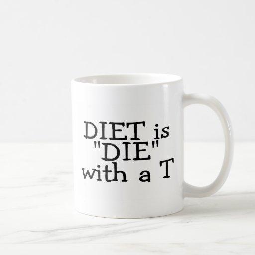 La dieta es muere con un T (el texto solamente) Taza Básica Blanca