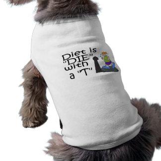 """La dieta es """"muere"""" con un T Playera Sin Mangas Para Perro"""