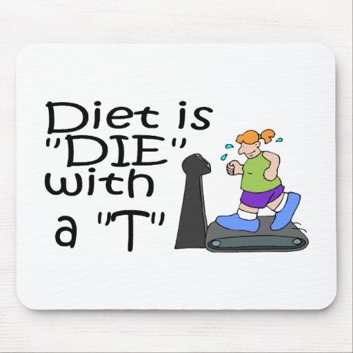 La dieta es muere con un T Tapetes De Ratón