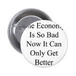 La economía es así que malo ahora que puede conseg pins