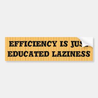 la eficacia es apenas holgazanería educada pegatina para auto
