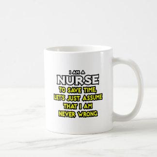 La enfermera… asume que nunca soy incorrecto taza de café