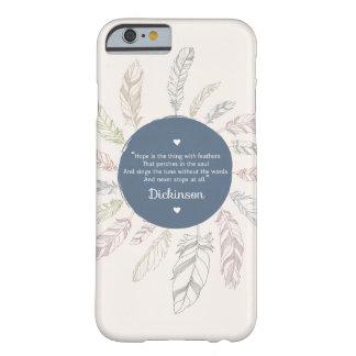 """La """"esperanza inspirada es la cosa con las plumas funda de iPhone 6 barely there"""