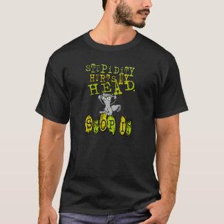 La estupidez daña mi principal… ¡PÁRELA! Camisa