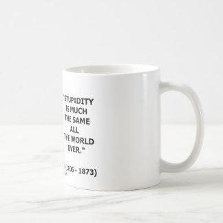 La estupidez ha mucha mismo todo el mundo terminad taza