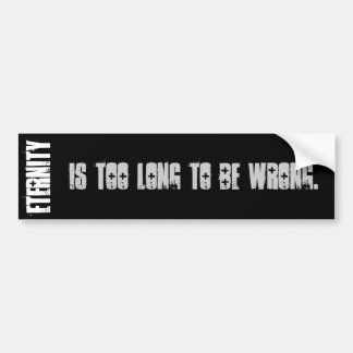 La eternidad es demasiado larga ser incorrecta etiqueta de parachoque