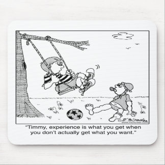 La experiencia es cuando usted no consigue lo que  alfombrillas de ratón