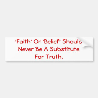 La fe debe nunca ser un substituto para la verdad pegatina para auto