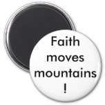 ¡La fe mueve las montañas! Imanes De Nevera