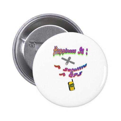 La felicidad es un satélite y GPS Pin Redondo De 2 Pulgadas