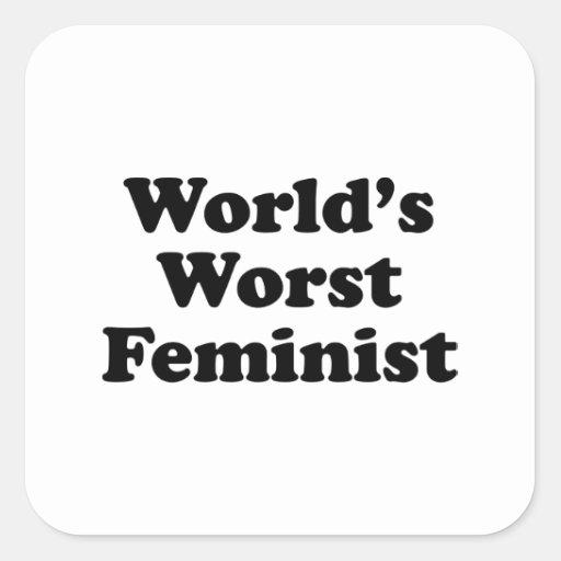 La feminista peor del mundo calcomanías cuadradas