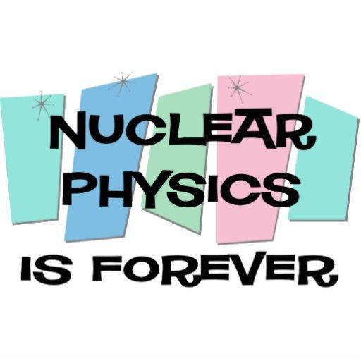 La física nuclear es Forever Escultura Fotográfica