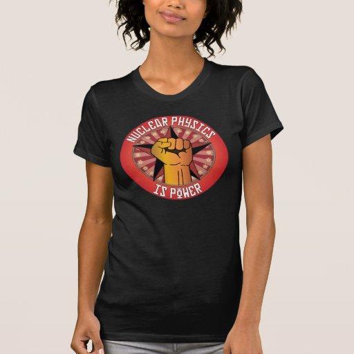 La física nuclear es poder t-shirts