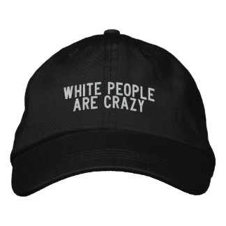 la gente blanca está loca gorra bordada