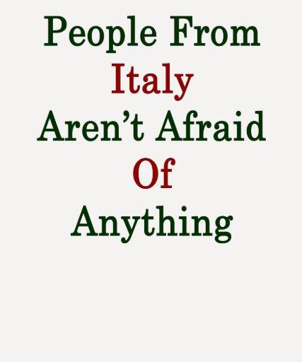 La gente de Italia no tiene miedo cualquier cosa Camisetas