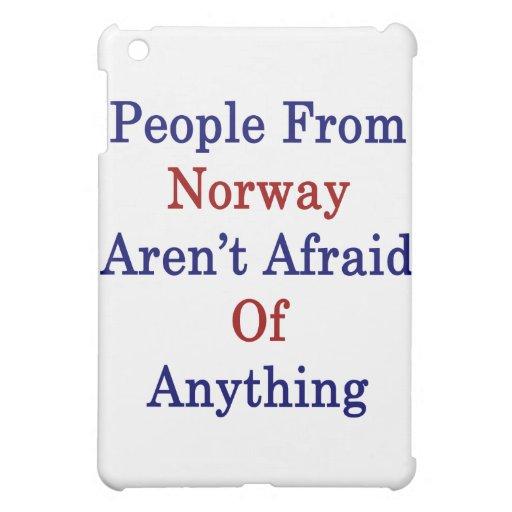 La gente de Noruega no tiene miedo cualquier cosa