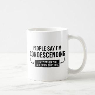 La gente dice que soy condescendiente taza de café