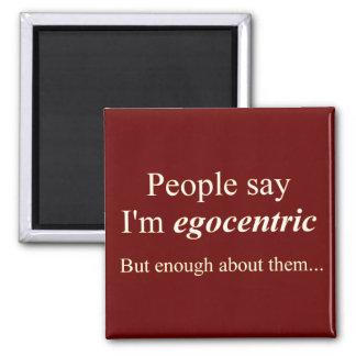 La 'gente dice que soy egocéntrico… ' imán cuadrado