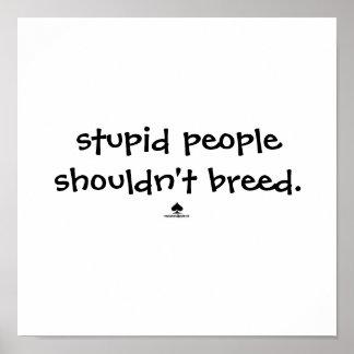 la gente estúpida no debe criar posters